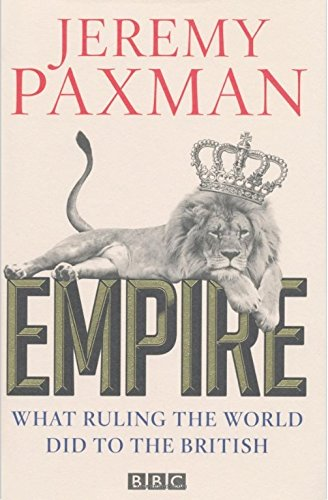 'Empire: What Ruling the World Did to the British', by Jeremy Paxman