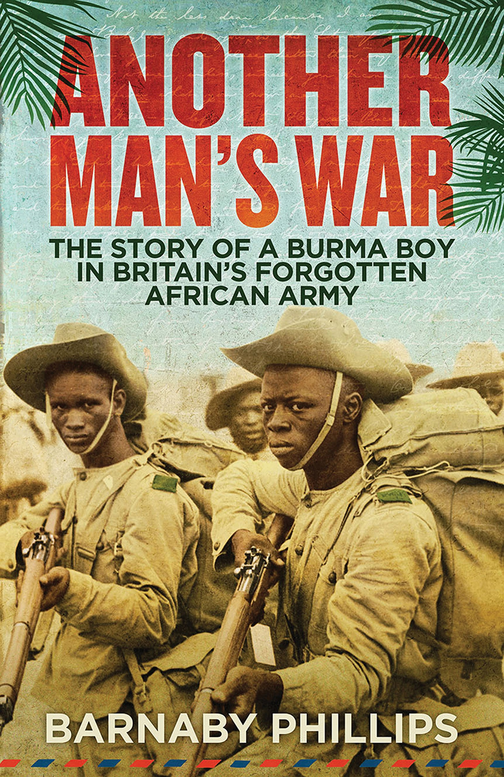 'Another man's war: the story of a Burma Boy in Britain's forgotten African army', by Barnaby Phillips