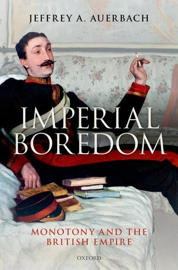 'Imperial boredom: monotony and the British Empire', by Jeffrey A. Auerbach