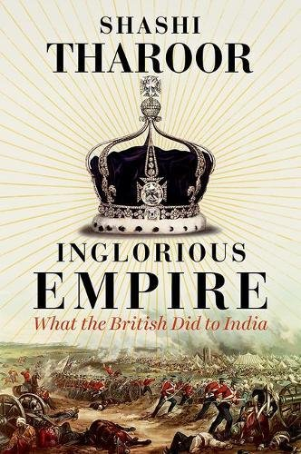 'Inglorious empire: What the British did to India', by Shashi Tharoor