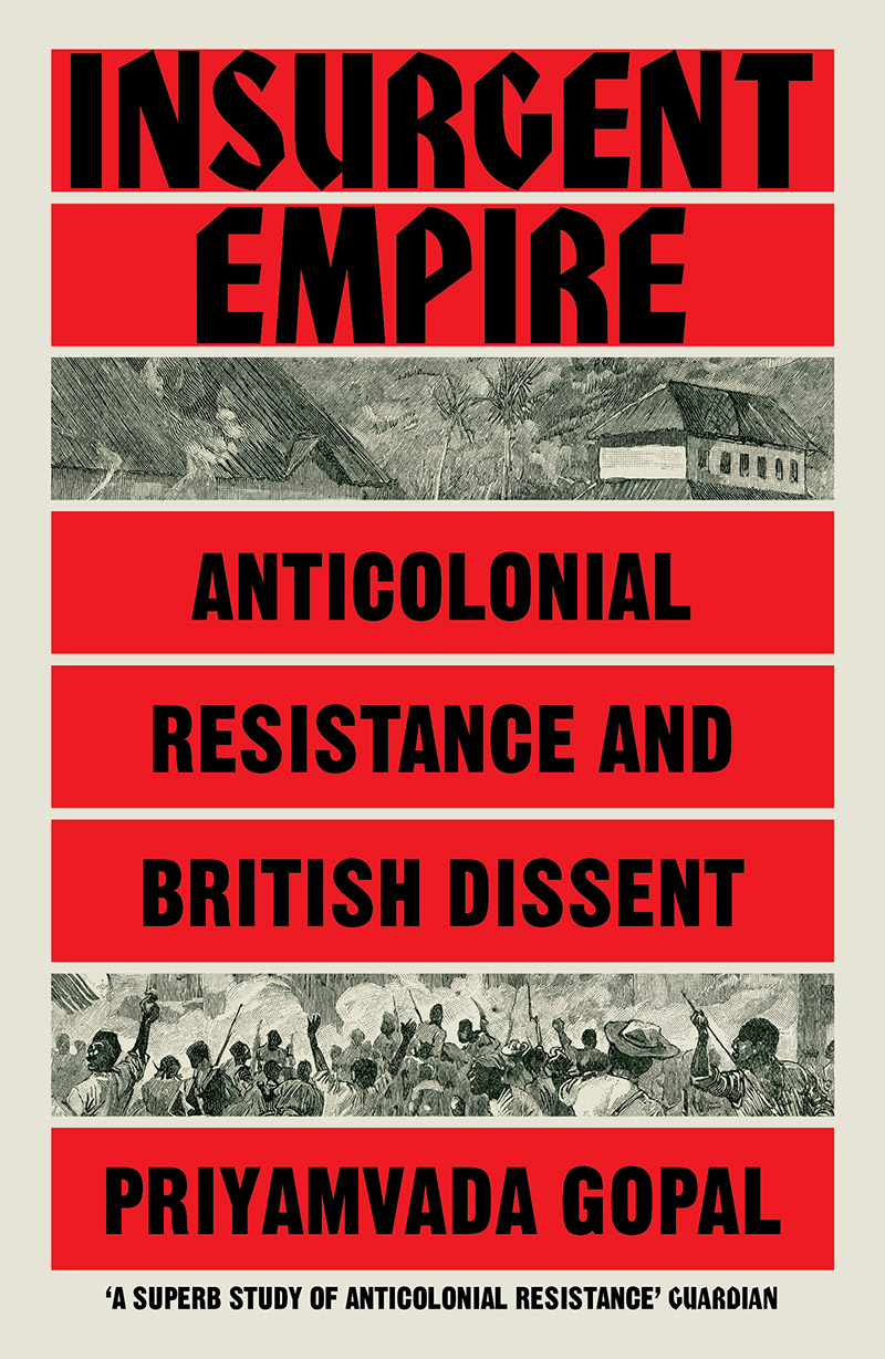 'Insurgent empire: anticolonial resistance and British dissent' by Priyamvada Gopal