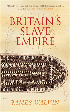 'Britain's Slave Empire' by James Walvin