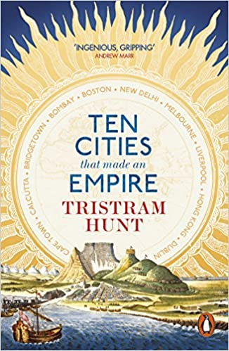 'Ten cities that made an empire', Tristram Hunt