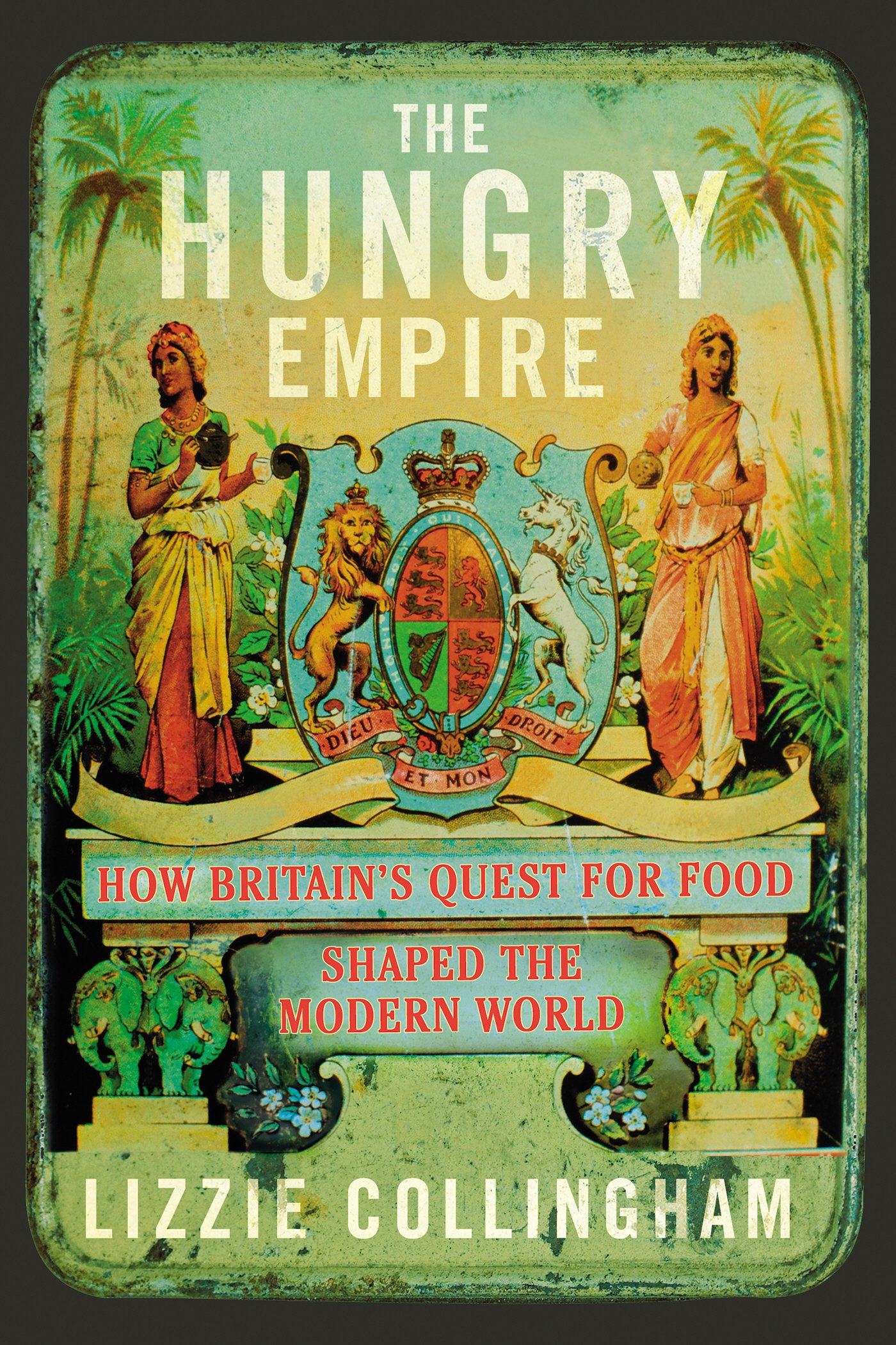 'The hungry empire: how Britain's quest for food shaped the modern world', by Lizzie CollinghamBooklist The Hungry Empire