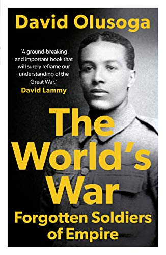 'The world's war: forgotten soldiers of empire', by David Olusoga