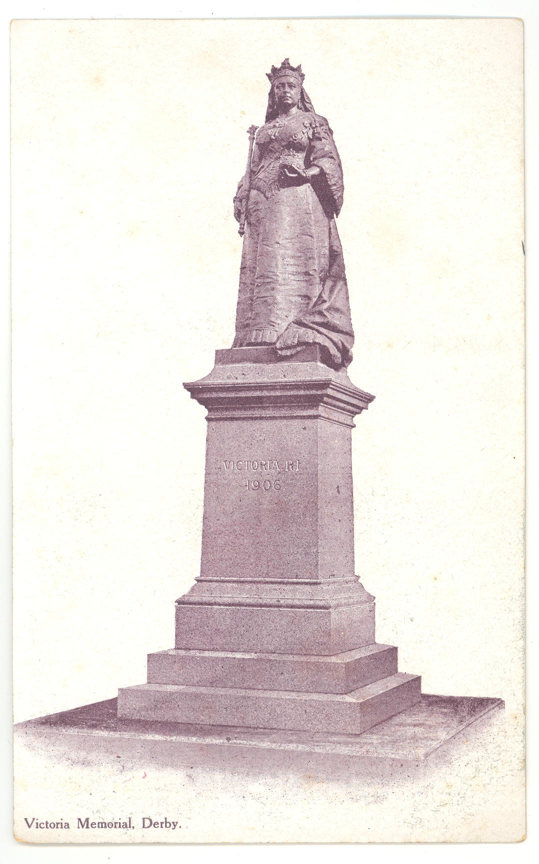 Sepia portrait postcard entitled Victoria Memorial, Derby. Queen Victoria with crown, orb and sceptre is standing on a stepped stone plinth with the text Victoria RI 1906. The memorial is thought to have been cast at the Thames Ditton Bronze Foundry.